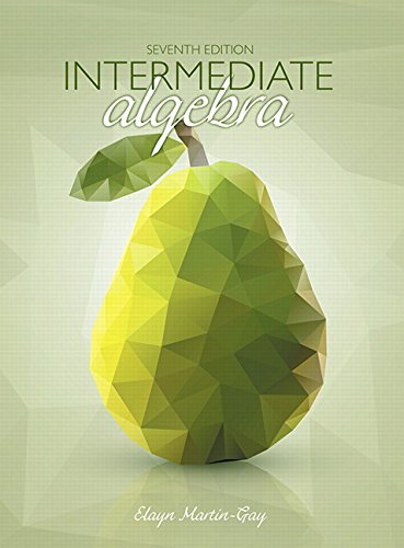 Textbook: Intermediate Algebra (7th Edition) by Elayn Martin-Gay