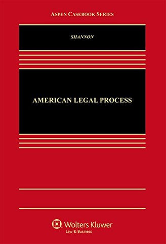 Textbook: American Legal Process (3rd Edition) (Aspen Casebook) by Shannon, Bradley Scott