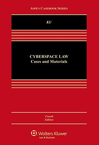 Textbook: Cyberspace Law: Cases and Materials (4th Edition) by Ku, Raymond S. R.