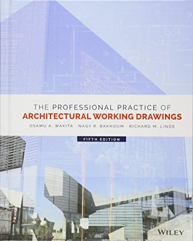 Textbook: The Professional Practice of Architectural Working Drawings (5th Edition) by Osamu A. Wakita