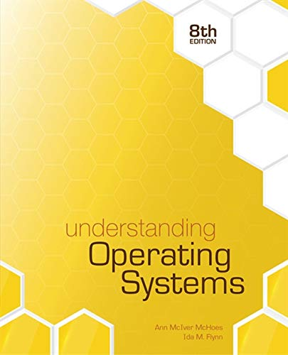 Textbook: Understanding Operating Systems (8th Edition) by Ann McHoes