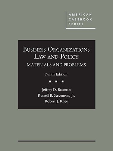 Textbook: Business Organizations Law and Policy: Materials and Problems (9th Edition) by Jeffrey Bauman