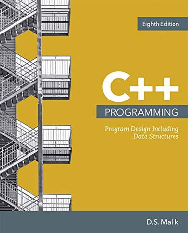 Textbook: C++ Programming: Program Design Including Data Structures (8th Edition) by D. S. Malik