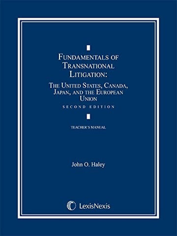 Textbook: Fundamentals of Transnational Litigation: The United States, Canada, Japan, and The European Union (2nd Edition) by John O. Haley