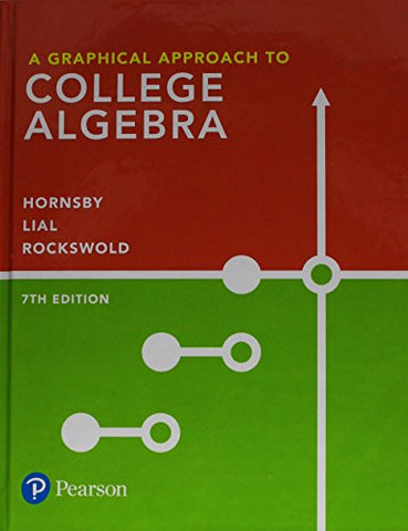 Textbook: A Graphical Approach to College Algebra (7th Edition) by John Hornsby