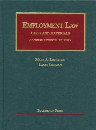 Textbook: Employment Law: Cases and Materials, Concise (7th Edition) by Rothstein, Mark