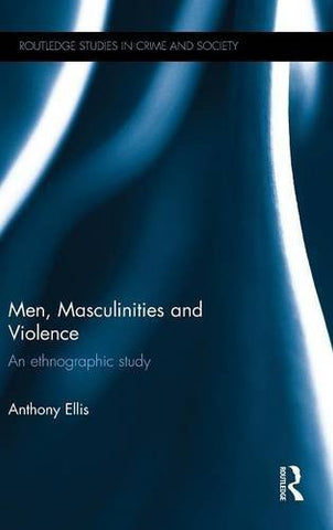 Textbook: Men, Masculinities and Violence: An Ethnographic Study (1st Edition) by Ellis, Anthony