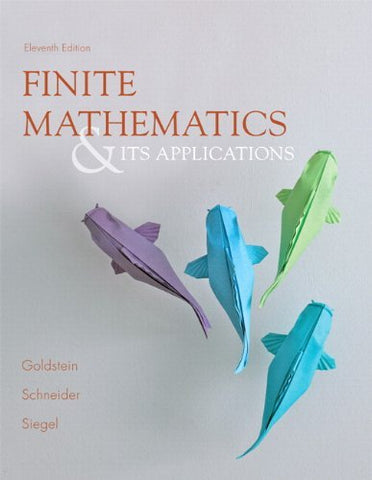 Textbook: Finite Mathematics & Its Applications (11th Edition) by Larry J. Goldstein