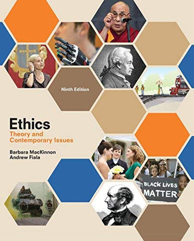 Textbook: Ethics: Theory and Contemporary Issues (9th Edition) by Barbara MacKinnon