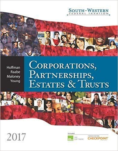 Textbook: South-Western Federal Taxation 2017: Corporations, Partnerships, Estates & Trusts (40th Edition) by William H. Hoffman