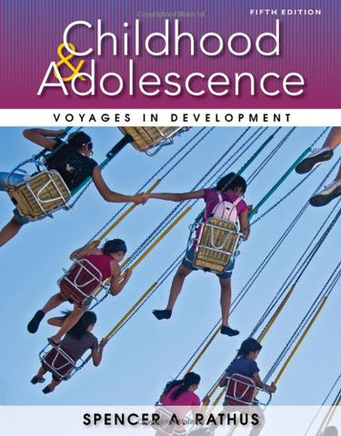Textbook: Childhood and Adolescence: Voyages in Development (5th Edition) by Spencer A. Rathus