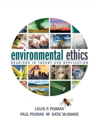 Textbook: Environmental Ethics: Readings in Theory and Application (7th Edition) by Louis P. Pojman