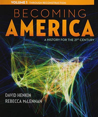 Textbook: Becoming America, Volume I (1st Edition) by David Henkin