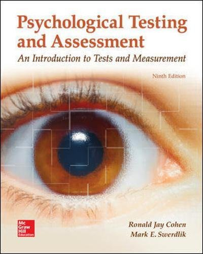 Textbook: Psychological Testing and Assessment (9th Edition) by Ronald Jay Cohen