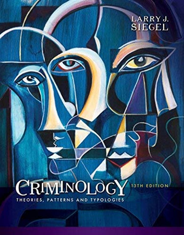 Textbook: Criminology: Theories, Patterns and Typologies (13th Edition) by Larry J. Siegel