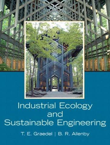 Textbook: Industrial Ecology and Sustainable Engineering (1st Edition) by T. E. H Graedel