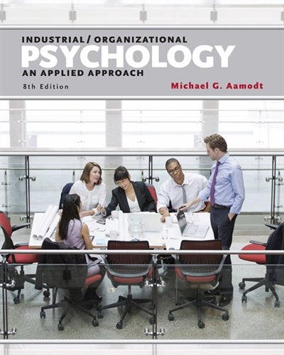 Textbook: Industrial/Organizational Psychology: An Applied Approach by Aamodt, Michael G.