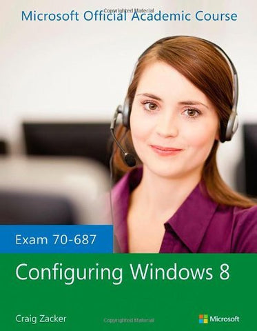 Textbook: Exam 70-687: Configuring Windows 8 (1st Edition) by Microsoft Official Academic Course