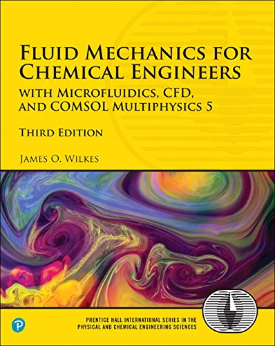 Textbook: Fluid Mechanics for Chemical Engineers: with Microfluidics, CFD, and COMSOL Multiphysics 5 (3rd Edition) (Prentice Hall International Series in the Physical and Chemical Engineering Sciences) by Wilkes, James O.