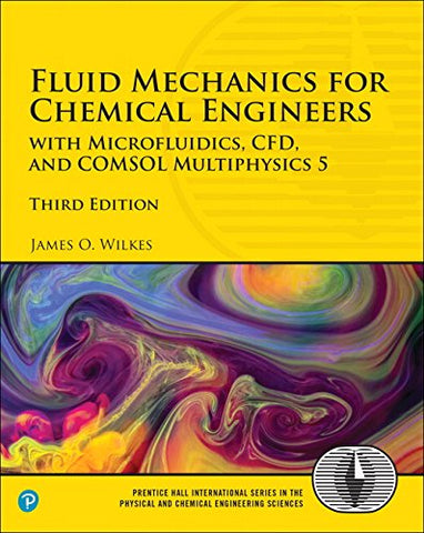 Textbook: Fluid Mechanics for Chemical Engineers: with Microfluidics, CFD, and COMSOL Multiphysics 5 (3rd Edition) by James O. Wilkes