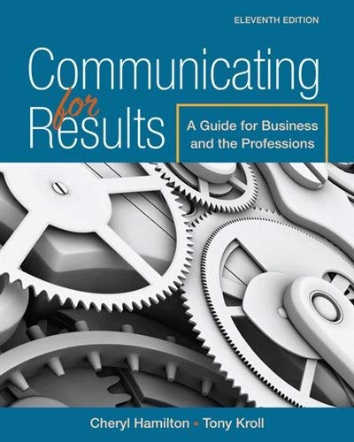 Textbook: Communicating for Results: A Guide for Business and the Professions (11th Edition) by Cheryl Hamilton