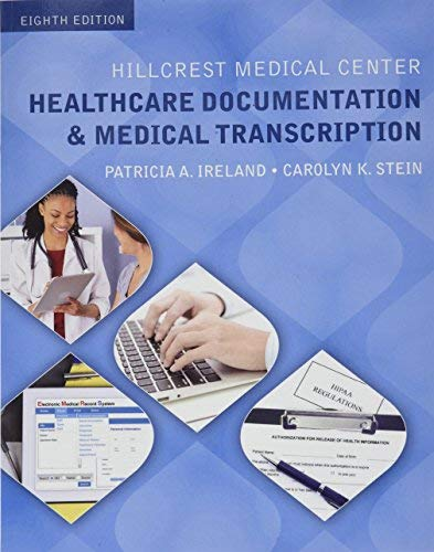 Textbook: Hillcrest Medical Center: Healthcare Documentation and Medical Transcription (8th Edition) by Patricia Ireland
