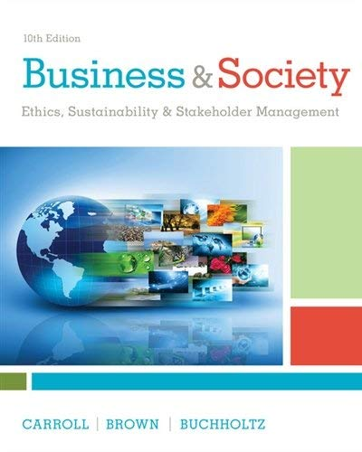 Textbook: Business & Society: Ethics, Sustainability & Stakeholder Management by Buchholtz, Ann K.