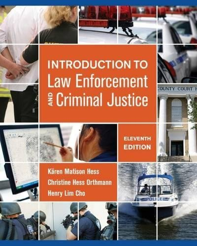 Textbook: Introduction to Law Enforcement and Criminal Justice (11th Edition) by Hess, Kären M.