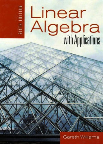Textbook: Linear Algebra With Applications (6th Edition) by Williams, Gareth