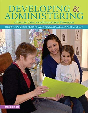 Textbook: Developing and Administering a Child Care and Education Program (9th Edition) by Dorothy June Sciarra