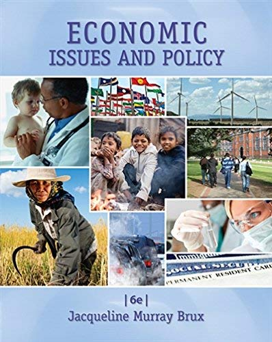 Textbook: Economic Issues and Policy (6th Edition) by Jacqueline Murray Brux