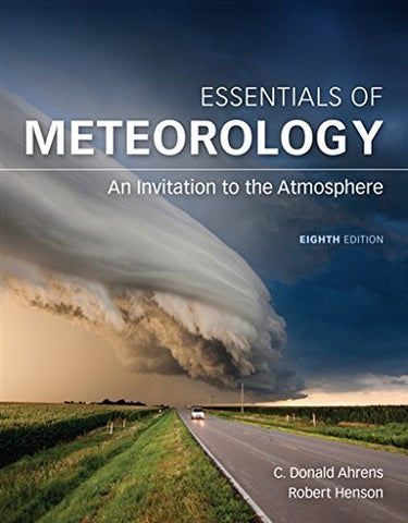Textbook: Essentials of Meteorology: An Invitation to the Atmosphere (8th Edition) by C. Donald Ahrens