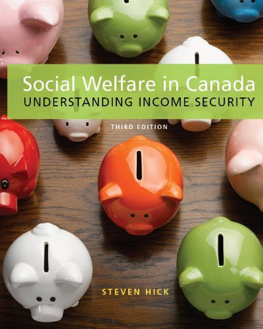 Textbook: Social Welfare in Canada: Understanding Income Security (3rd Edition) by Steven Hick