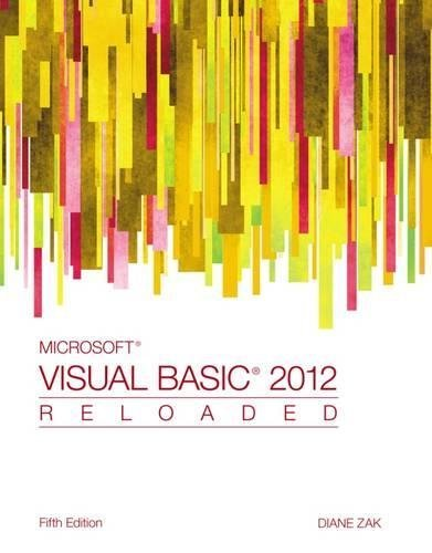 Textbook: Microsoft Visual Basic 2012: Reloaded (5th Edition) by Diane Zak