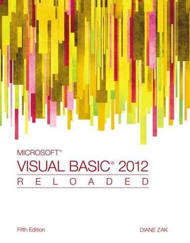 Textbook: Microsoft Visual Basic 2012: Reloaded (5th Edition) by Zak, Diane