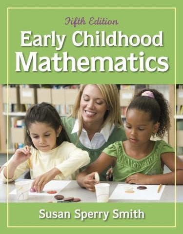 Textbook: Early Childhood Mathematics (5th Edition) by Susan Sperry Smith