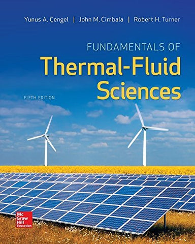 Textbook: Fundamentals of Thermal-Fluid Sciences (5th Edition) by Yunus A. Cengel