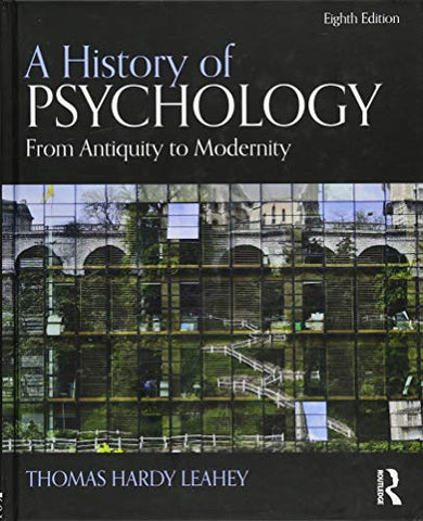 Textbook: A History of Psychology: From Antiquity to Modernity (8th Edition) by Thomas Hardy Leahey