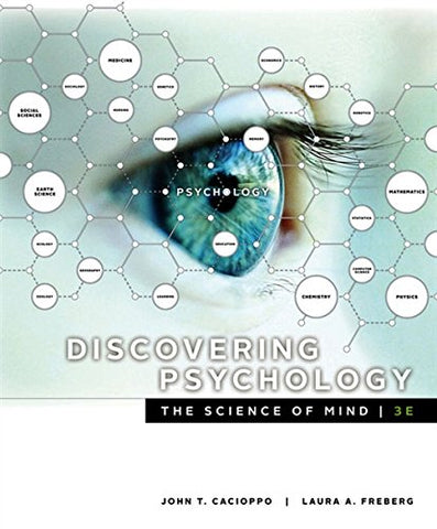 Textbook: Discovering Psychology: The Science of Mind (3rd Edition) by John T. Cacioppo