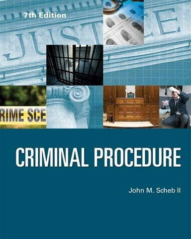 Textbook: Criminal Procedure (7th Edition) by II John M. Scheb