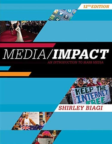 Textbook: Media/Impact: An Introduction to Mass Media (12th Edition) by Shirley Biagi