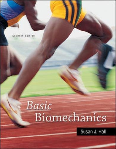 Textbook: Basic Biomechanics (7th Edition) by Susan J Hall