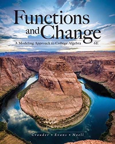Textbook: Functions and Change: A Modeling Approach to College Algebra (6th Edition) by Noell, AlanBruce Crauder