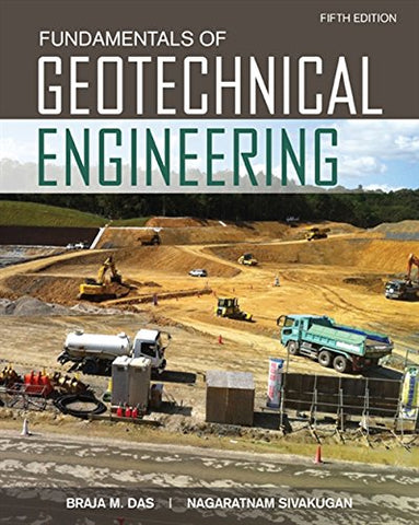 Textbook: Fundamentals of Geotechnical Engineering (5th Edition) by Braja M. Das