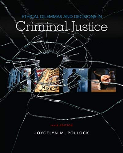Textbook: Ethical Dilemmas and Decisions in Criminal Justice (MindTap Course List) by Pollock, Joycelyn M.