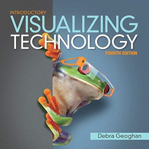 Textbook: Visualizing Technology Introductory (4th Edition) by Debra Geoghan