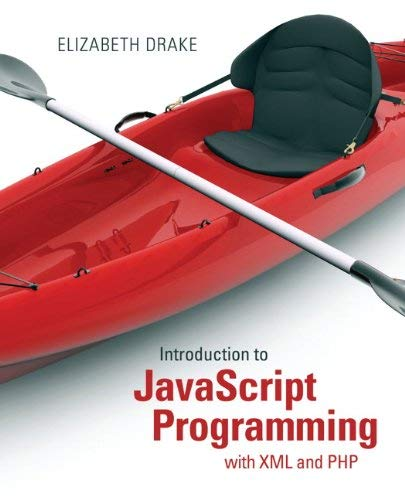 Textbook: Introduction to JavaScript Programming with XML and PHP by Drake, Elizabeth