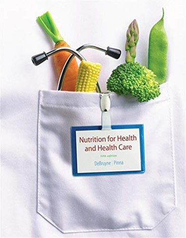 Textbook: Nutrition for Health and Healthcare (5th Edition) by DeBruyne, Linda Kelly