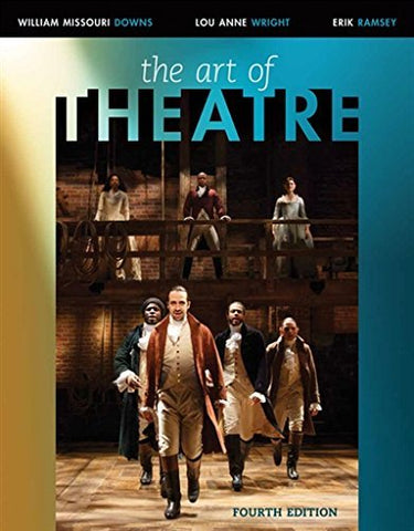 Textbook: The Art of Theatre: Then and Now (4th Edition) by William Missouri Downs