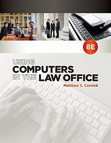 Textbook: Using Computers in the Law Office (8th Edition) by Matthew S. Cornick